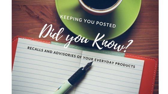 Did You Know?  Recalls and Advisories of Your Everyday Products